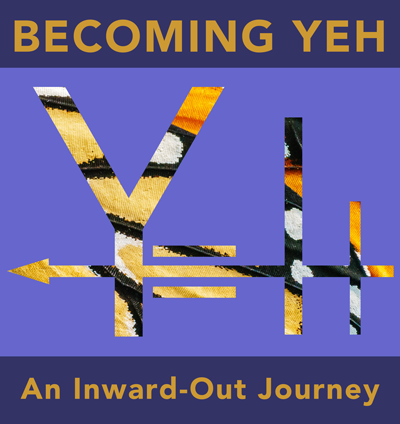 Becoming YEH - AN Inward Out Journey