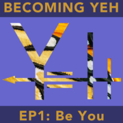 Becoming YEH | EP1 • Be You