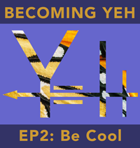 Becoming YEH | EP2 • Be Cool